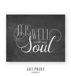 """It is well with my soul"" Horatio Spafford typography art with a digital chalkboard style background, various sizes available starting at $14.99 visit www.spoonlily.com for more details"