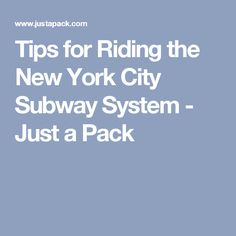 Tips for Riding the New York City Subway System - Just a Pack