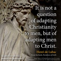 """""""It is not a question of adapting Christianity to men, but of adapting men to Christ."""""""