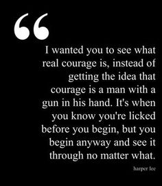 This is my favorite quote from all of literature, not just from Mockingbird.  Use this example of courage and compare it to others characters in the novel, especially Atticus.