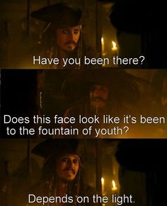 "Captain Jack Sparrow: ""Have you been there?"" Captain Teague: ""Does this face look like it's been to the fountain of youth?"" Captain Jack Sparrow: ""Depends on the light"" Captain Jack Sparrow, Funny Movies, Good Movies, Pixar Movies, Johnny Depp, Jack Sparrow Quotes, Movie Quotes, Funny Quotes, On Stranger Tides"