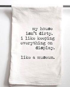 My House Isnt Dirty towel These printed towels are also referred to flour sack towel or tea We hand screen print each towel in Denver, CO