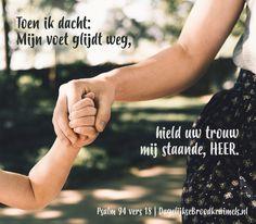 Psalm 94:18 Toen ik dacht: Mijn voet glijdt weg, hield uw trouw mij staande, HEER. Psalm 94:18  #Vertrouwen, #Trouw  https://www.dagelijksebroodkruimels.nl/psalm-94-18-2/