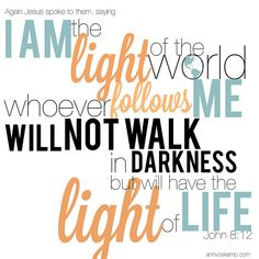 """""""Falando novamente ao povo, Jesus disse: """"Eu sou a luz do mundo. Quem me segue, nunca andará em trevas, mas terá a luz da vida""""."""