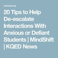 20 Tips to Help De-escalate Interactions With Anxious or Defiant Students | MindShift | KQED News