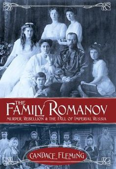 THE FAMILY ROMANOV Murder, Rebellion & The Fall of Imperial Russia by Candace Fleming | Nonfiction Monday