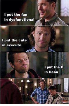 I put the fun in dysfunctional I put the cute in execute I put the D in Dean