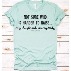 Who is harder to raise tee – Gabriel Clothing Company Funny Shirt Sayings, T Shirts With Sayings, Funny Tees, Wall Sayings, Shirt Quotes, Family Shirts, Mom Shirts, Cute Shirts, Nightmare Before Christmas