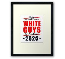 Framed Print - No Entitled White Guys for President 2020 Campaign Gear - also available in 'No Old White Guys' designs.