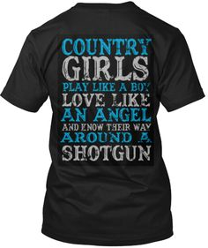Country Girls Play like a boy love like an angel and know their way around a shotgun.