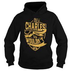 ITS a ღ Ƹ̵̡Ӝ̵̨̄Ʒ ღ CHARLES THING YOU WOULDNT UNDERSTAND C22707ITS a CHARLES THING YOU WOULDNT UNDERSTANDCHARLES a CHARLES
