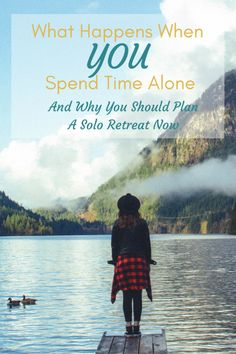 Spending time alone, alone time, time alone, time by yourself, time for yourself, solo retreat, silent retreat, solo vacation, meditation retreat