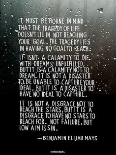"""The tragedy lies in having no goals to reach."""