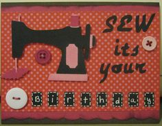 Sew its your Birthday sewing card!! - Scrapbook.com