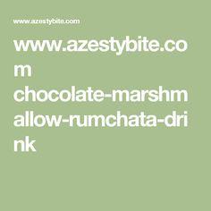www.azestybite.com chocolate-marshmallow-rumchata-drink