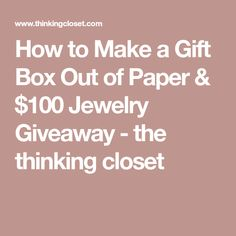 How to Make a Gift Box Out of Paper & $100 Jewelry Giveaway - the thinking closet