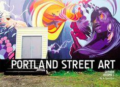 Portland Street Art Book is a Kickstarter Project—Let's Help Create a Time Capsule of Portland's Urban Art