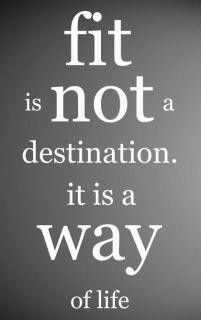 fit is not a destination. it is a way of life