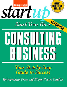 Start Your Own Consulting Business : Your Step-by-step Guide to Success, Fourth Edition