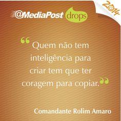 """""""Quem não tem inteligência para criar tem que ter coragem para copiar."""" Comandante Rolim Amaro #marketing #emailmarketing"""