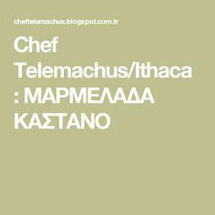 Chef Telemachus/Ithaca : ΜΑΡΜΕΛΑΔΑ ΚΑΣΤΑΝΟ Blog, Blogging