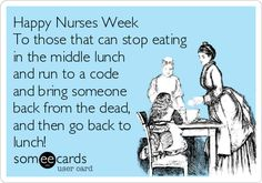 Free and Funny Nurses Week Ecard: Happy Nurses Week To those that can stop eating in the middle lunch and run to a code and bring someone back from the dead, and then go back to lunch! Create and send your own custom Nurses Week ecard. Nurses Week Memes, Happy Nurses Week, Nurses Day, Medical Humor, Nurse Humor, E Cards, Greeting Cards, Someecards, Funny Nurse Quotes