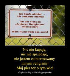"""Nic nie kupuję, nic nie sprzedaję, nie jestem zainteresowany innymi religiami!Mój pies też o tym wie! – Chyba zrobię sobie taką po polsku Ich kaufe nichts! Ich verkaufe nichts! Ich bin nicht an """"Anderen Religionen"""" interessiert! Mein Hund weiß das auch!"""