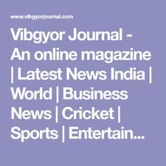 Vibgyor Journal - An online magazine | Latest News India | World | Business News | Cricket | Sports | Entertainment | Movie Updated | Business | health and exam results
