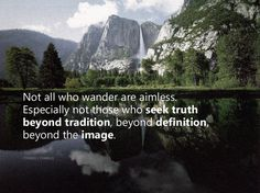 Follow your own path - explore.  Challenge others to beyond the image.