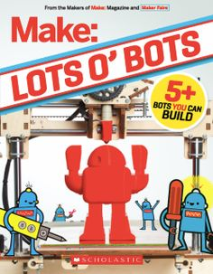 Published by Scholastic in October Make: Lots o' Bots is distributed nationwide through the Scholastic book club market. With 64 pages of original coverage of the Makers of Maker Faire as wel. Science Kits, Science Fair, Science Education, Stem Robotics, Magazine Maker, Maker Faire, Arts And Crafts For Teens, Residential Schools, Grant Writing