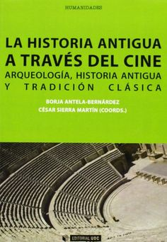 La historia antigua a través del cine : arqueología, historia antigua y tradición clásica, 2013  http://absysnet.bbtk.ull.es/cgi-bin/abnetopac01?TITN=507927