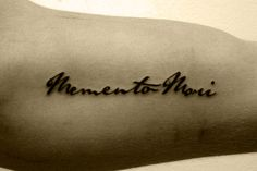 """Momento Mori"" tattoo ""Remember Your Mortality"", remember to live life to the fullest because like all good things it ends."