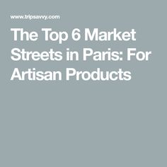 The Top 6 Market Streets in Paris: For Artisan Products