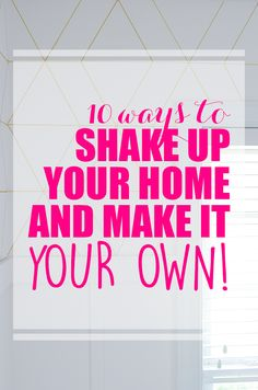 "When I walk into my home, I want to feel at home. I don't want to feel like I'm bound by ""resale"" and ""builder grade"" options. Here are 10 ways that you can Shake Up Your Home and Make it Your Own!"
