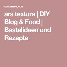 ars textura | DIY Blog & Food | Bastelideen und Rezepte