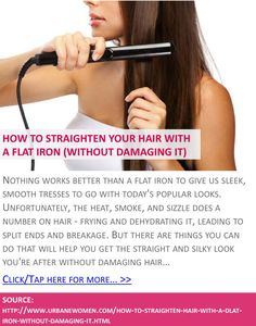 How to straighten hair with a flat iron (without damaging it) - Click for more: http://www.urbanewomen.com/how-to-straighten-hair-with-a-dlat-iron-without-damaging-it.html