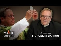 Fr. Robert Barron on the Real Presence of Christ in the Eucharist - YouTube