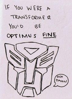 You'd be Optimus FINE | lol Transformers