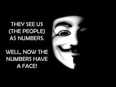 """Anonymous ~ """"They See Us As a Number, Now The Numbers Have a FACE"""" #WeAreOne"""