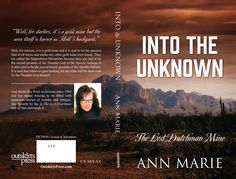 "Now on Amazon in paperback, on kindle, Nook and iBook. Also in Barns and Noble.  Venture ""Into the Unknown"" with A book of wonder and intrigue. Enter into hell's very own backyard. The Superstition Mountains and The Lost Dutchman Mine."