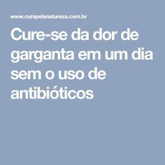 Cure-se da dor de garganta em um dia sem o uso de antibióticos