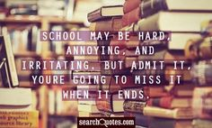 School may be hard, annoying, and irritating. But admit it, youre going to miss it when it ends. Farewell Quotes, Ending Quotes, Daughter Of Poseidon, Percy And Annabeth, Classroom Quotes, End Of School Year, Fandoms, School Quotes, Annoyed