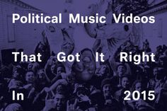 The Fader comments of some of 2015's most political music videos and how artists are beginning to bring today's most controversial issues to people's attention using music. These issue include police brutality, internet security, the objectification of women, and transgender activism.