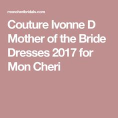Couture Ivonne D Mother of the Bride Dresses 2017 for Mon Cheri