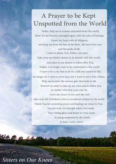 A Prayer to be Kept Unspotted from the World – Sisters on Our Knees