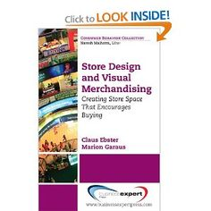 Store Design and Visual Merchandising: Creating Retail Store Space That Encourages Buying