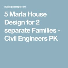 5 Marla House Design for 2 separate Families - Civil Engineers PK