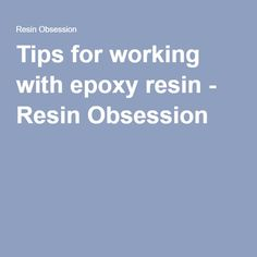 Tips for working with epoxy resin - Resin Obsession