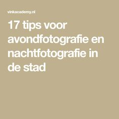 17 tips voor avondfotografie en nachtfotografie in de stad