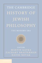 The Cambridge History of Jewish Philosophy; Edited by Martin Kavka, Florida State University, Zachary Braiterman, Syracuse University, and David Novak, University of Toronto